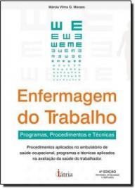 Enfermagem do trabalho: Programas, procedimentos e técnicas por Márcia Vilma G. Moraes 857614073X