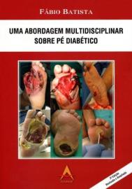 Uma Abordagem Multidisciplinar Sobre Pé Diabético - Fabio Batista 8560416609
