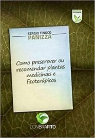 Livro Como Prescrever ou Recomendar Plantas Sergio Tinoco Panizza