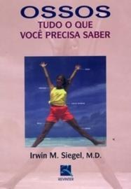 Ossos - Tudo O Que Você Precisa SaberSiegel, Irwin M. - 8573099976