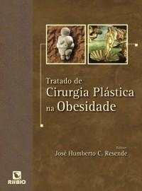 Tratado de Cirurgia Plástica na Obesidade. José Humberto Resende - 8587600966