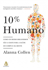 10% Humano: Como os Micro-organismos são a Chave para a Saúde do Corpo e da Mente - 8543103444