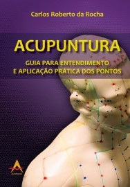 Acupuntura - Guia para Entendimento e Aplicação Prática dos Pontos Carlos Roberto da Rocha 8560416714