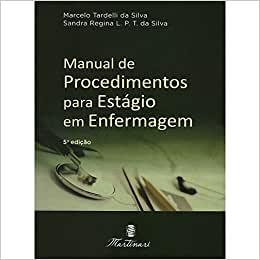 Livro Manual de Procedimentos para Estágio em Enfermagem Marcelo Tardelli da Silva (Autor)