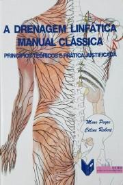 A Drenagem Linfática Manual Clássica - Princípios Teóricos e Prática Justificada Marc Peyre Celine Robert  9789729835705