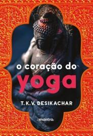 Livro O Coração do Yoga Desikachar, T. K. V.