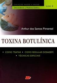 Toxina Botulínica. Como Tratar, Como Regular Dosagem, Técnicas Especiais - Coleção Passo a Passo - Livro 3 por Arthur dos Santos Pimentel