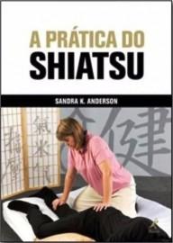 A prática do shiatsu Sandra K. Anderson - 852042760X