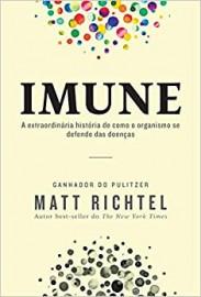 Livro Imune: A extraordinária história de como o organismo se defende das doenças. Matt Richtel
