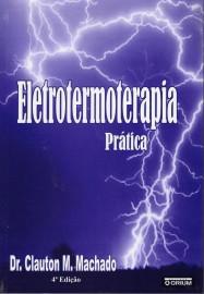 Livro Eletrotermoterapia Prática - 4ª Ed. 2008 Machado, Clauton N